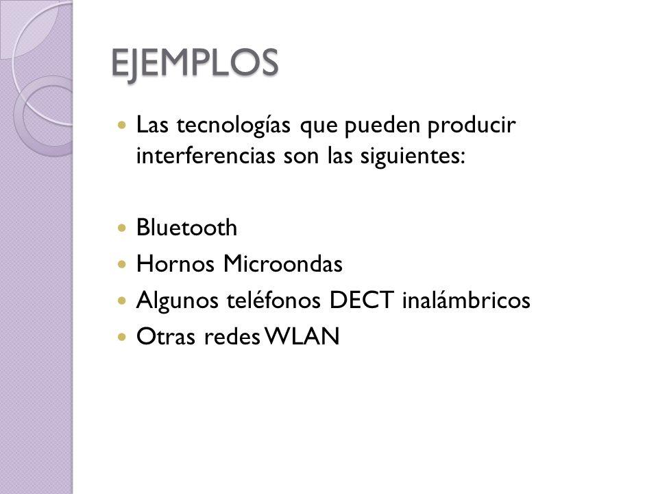 EJEMPLOS Las tecnologías que pueden producir interferencias son las siguientes: Bluetooth. Hornos Microondas.