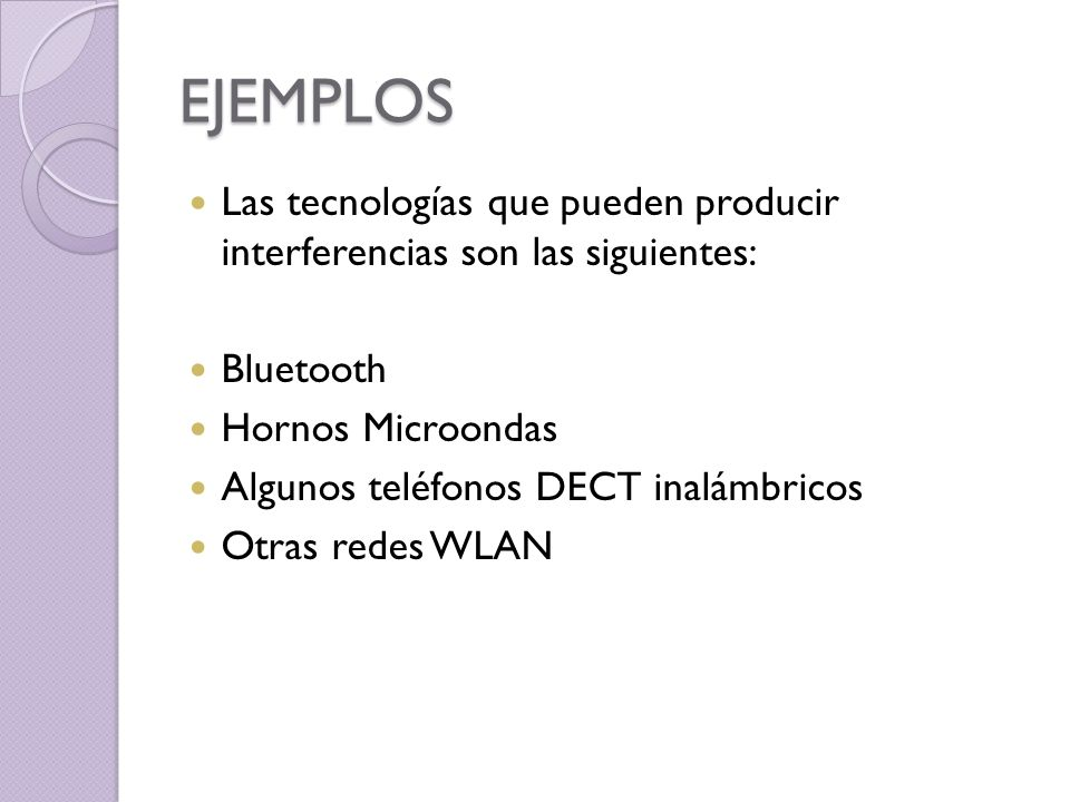 EJEMPLOSLas tecnologías que pueden producir interferencias son las siguientes: Bluetooth. Hornos Microondas.