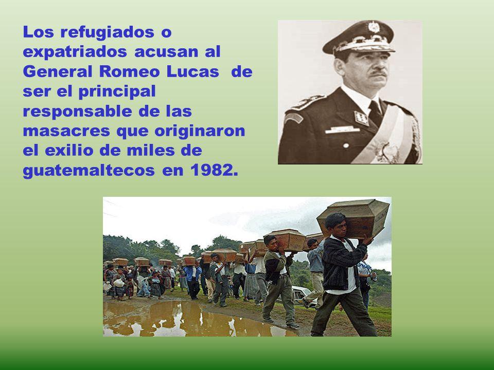 Los refugiados o expatriados acusan al General Romeo Lucas de ser el principal responsable de las masacres que originaron el exilio de miles de guatemaltecos en 1982.