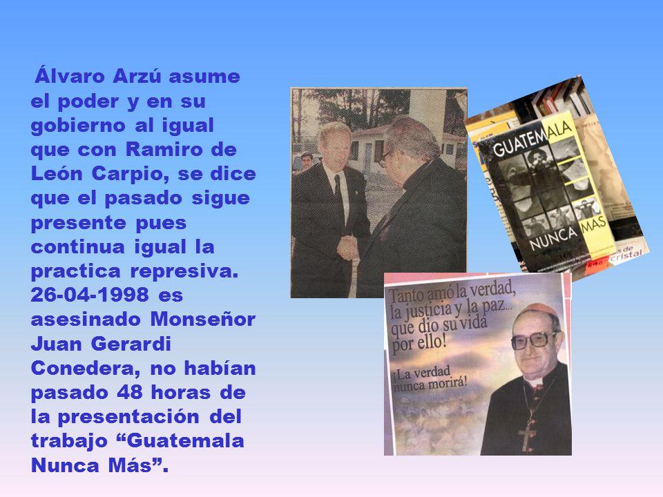 Álvaro Arzú asume el poder y en su gobierno al igual que con Ramiro de León Carpio, se dice que el pasado sigue presente pues continua igual la practica represiva.