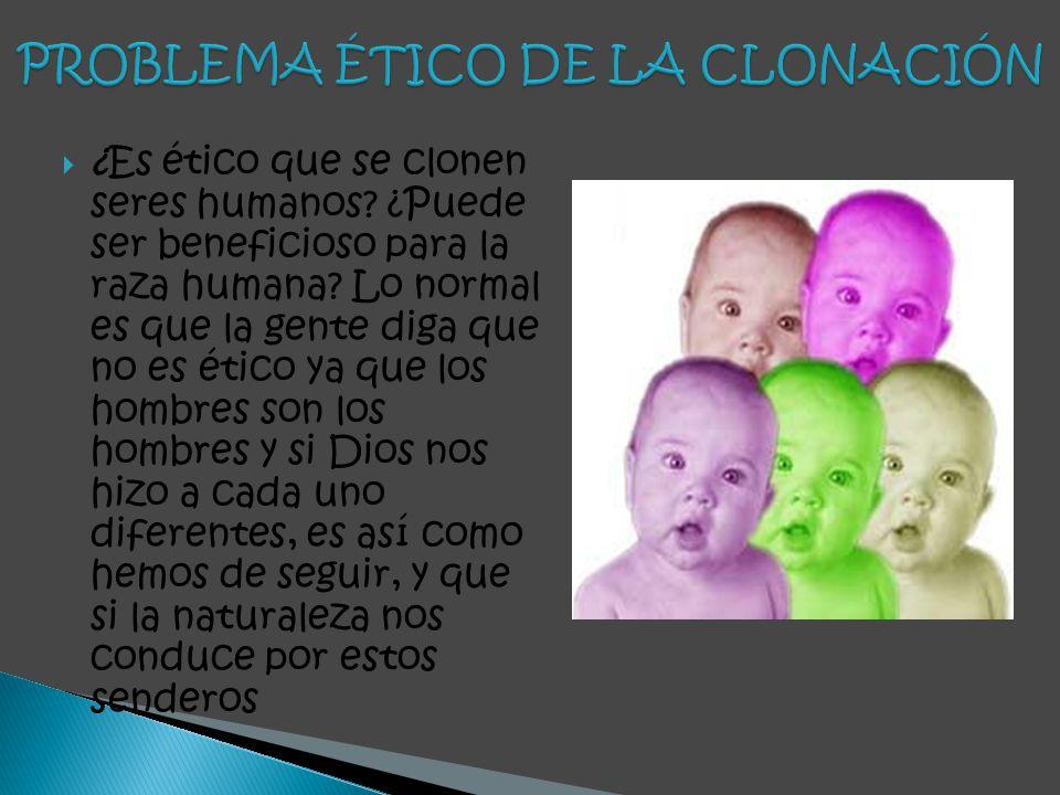 PROBLEMA ÉTICO DE LA CLONACIÓN