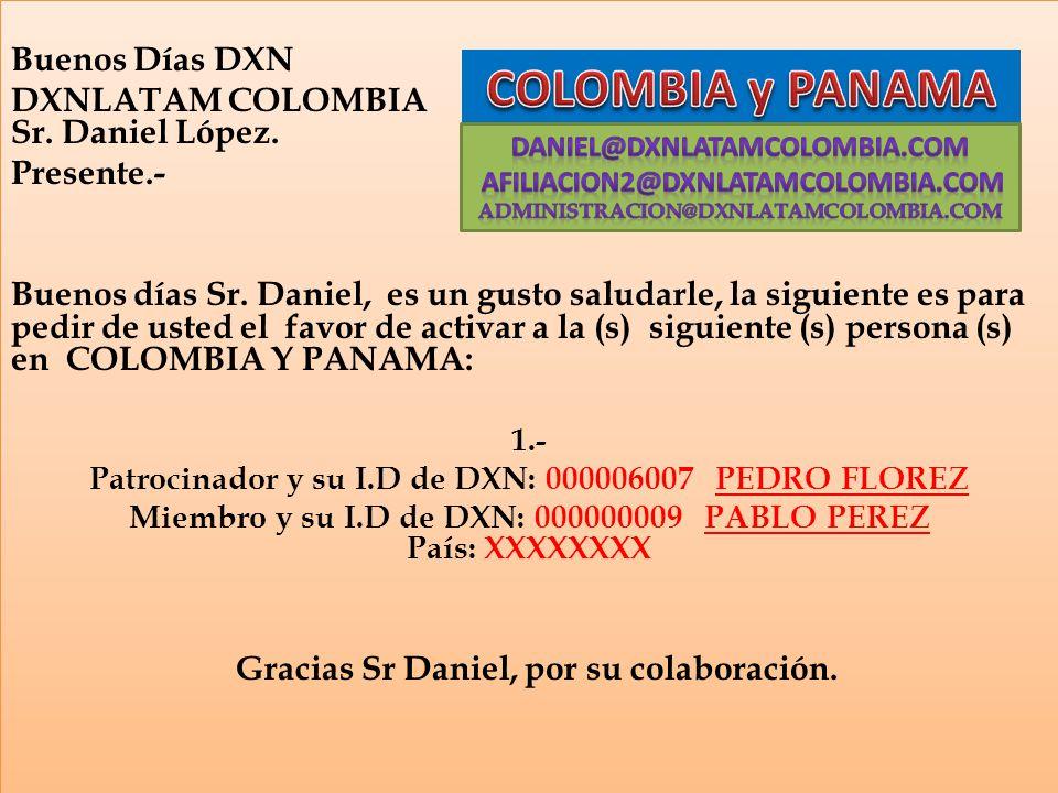 COLOMBIA y PANAMA Buenos Días DXN DXNLATAM COLOMBIA Sr. Daniel López.