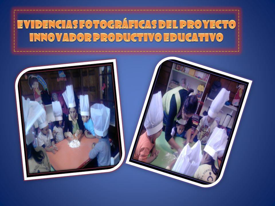 EVIDENCIAS FOTOGRÁFICAS DEL PROYECTO INNOVADOR PRODUCTIVO EDUCATIVO