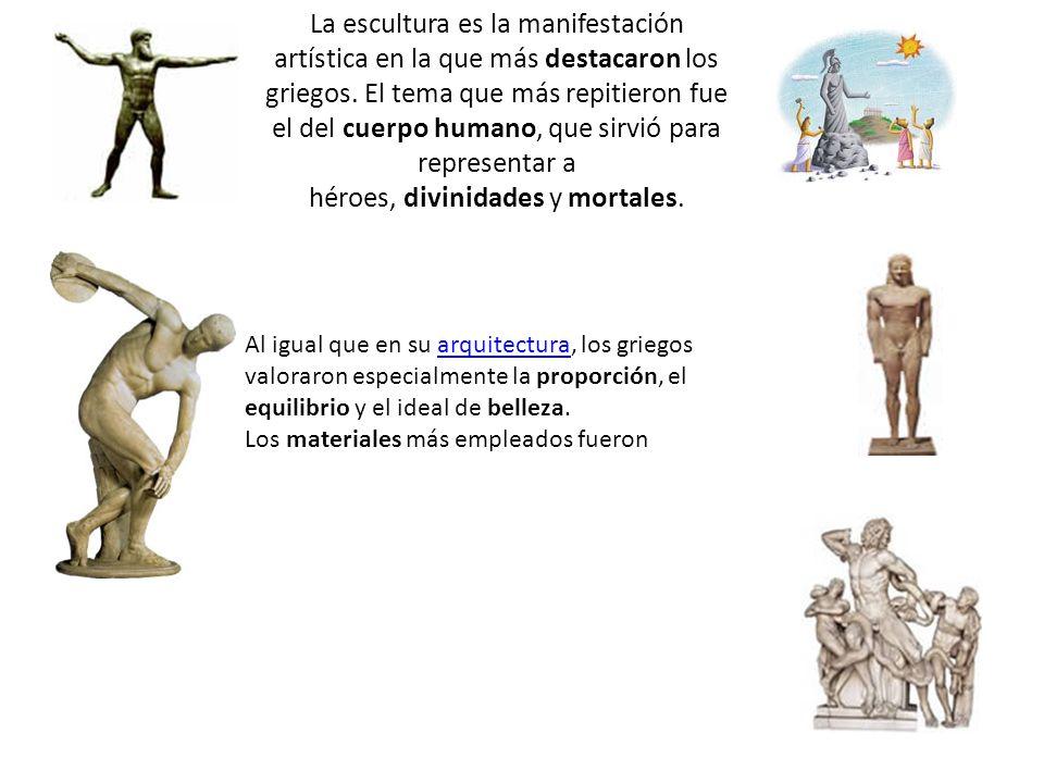 La escultura es la manifestación artística en la que más destacaron los griegos. El tema que más repitieron fue el del cuerpo humano, que sirvió para representar a héroes, divinidades y mortales.