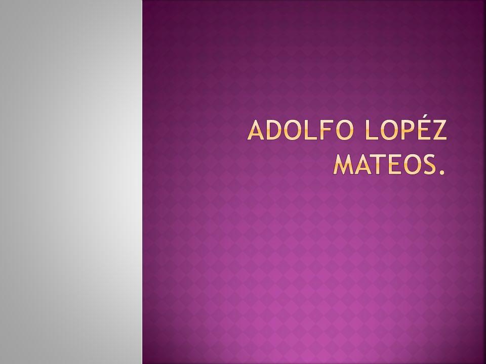 ADOLFO LOPÉZ MATEOS.
