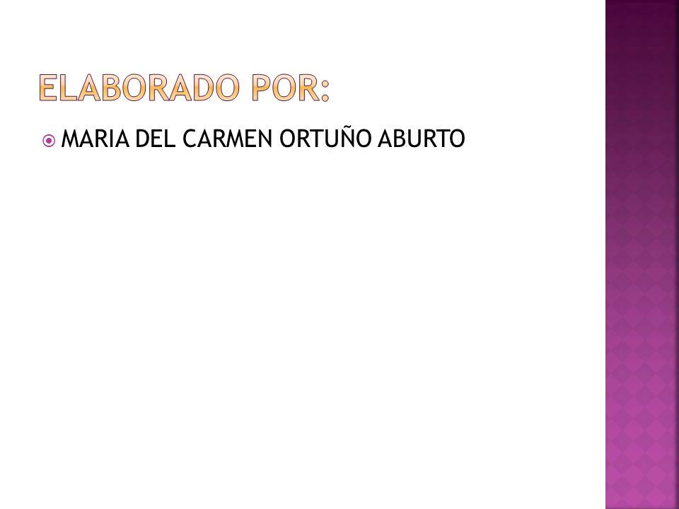 ELABORADO POR: MARIA DEL CARMEN ORTUÑO ABURTO