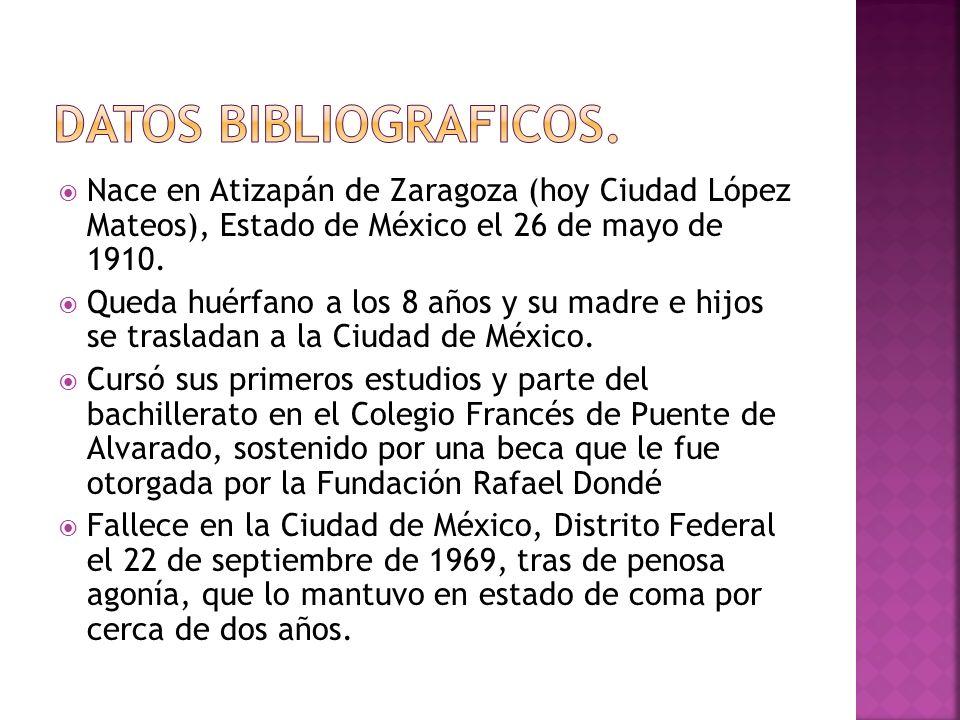 Datos bibliograficos.Nace en Atizapán de Zaragoza (hoy Ciudad López Mateos), Estado de México el 26 de mayo de 1910.