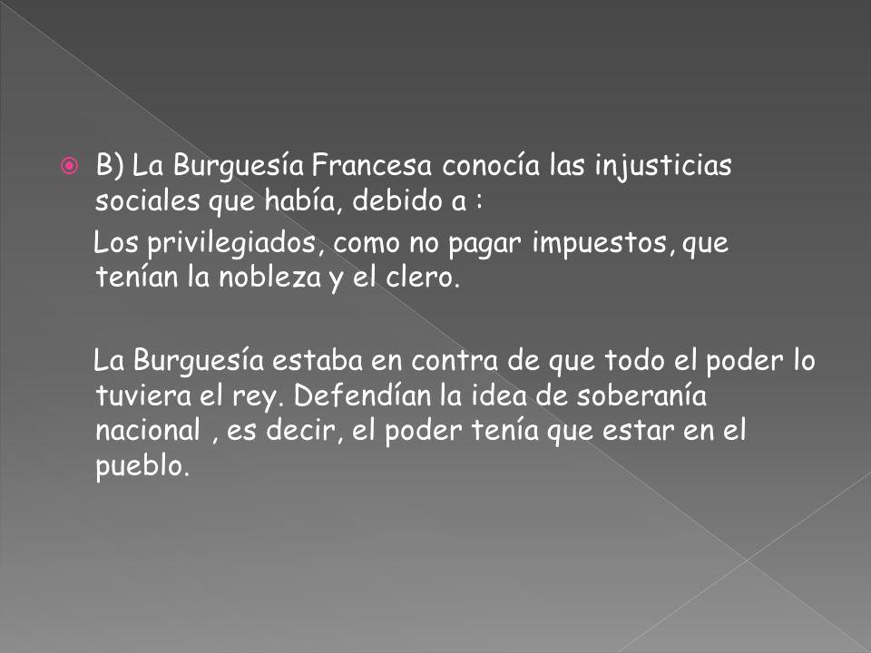 B) La Burguesía Francesa conocía las injusticias sociales que había, debido a :