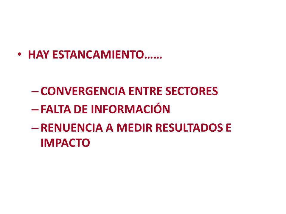 HAY ESTANCAMIENTO…… CONVERGENCIA ENTRE SECTORES. FALTA DE INFORMACIÓN.