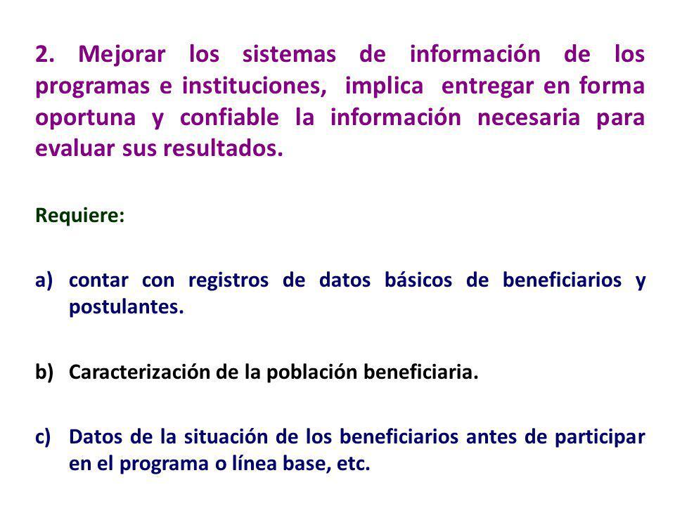 2. Mejorar los sistemas de información de los programas e instituciones, implica entregar en forma oportuna y confiable la información necesaria para evaluar sus resultados.