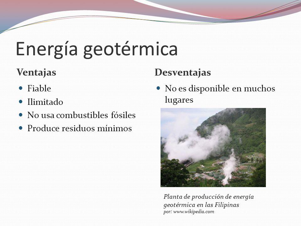 Energía geotérmica Ventajas Desventajas Fiable Ilimitado