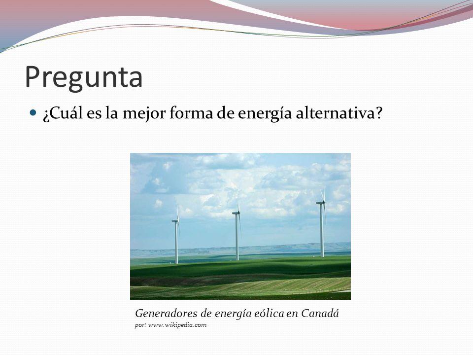 Pregunta ¿Cuál es la mejor forma de energía alternativa