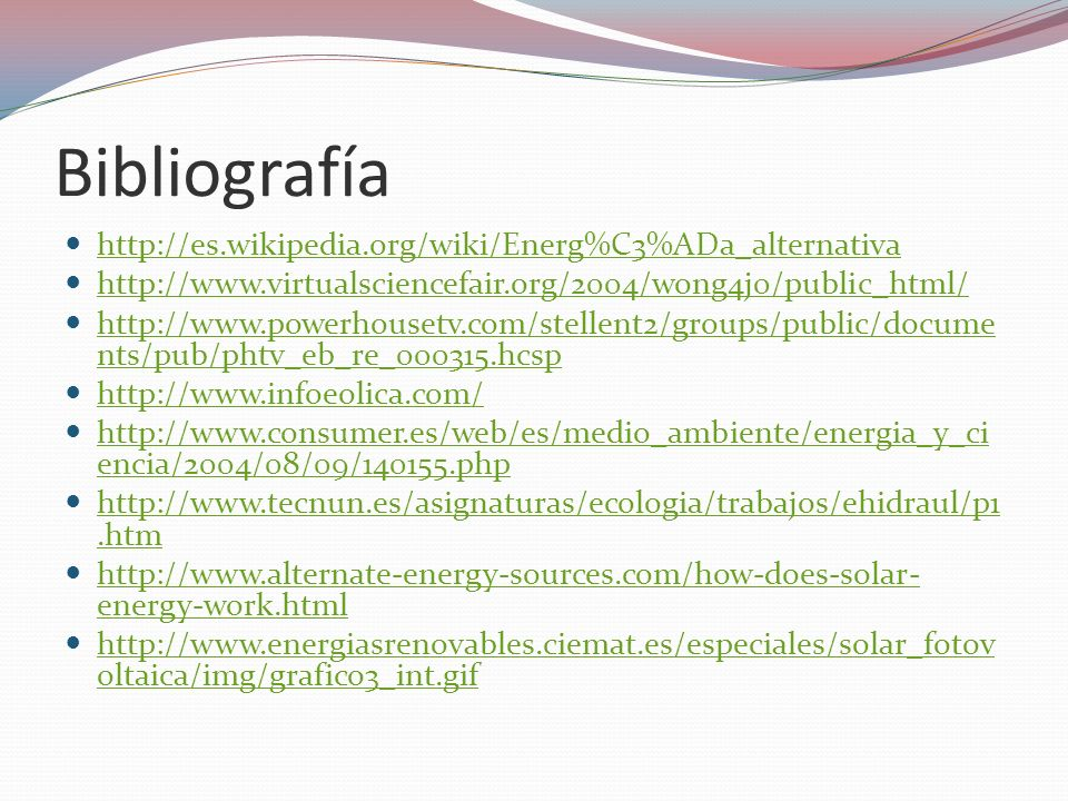 Bibliografía http://es.wikipedia.org/wiki/Energ%C3%ADa_alternativa