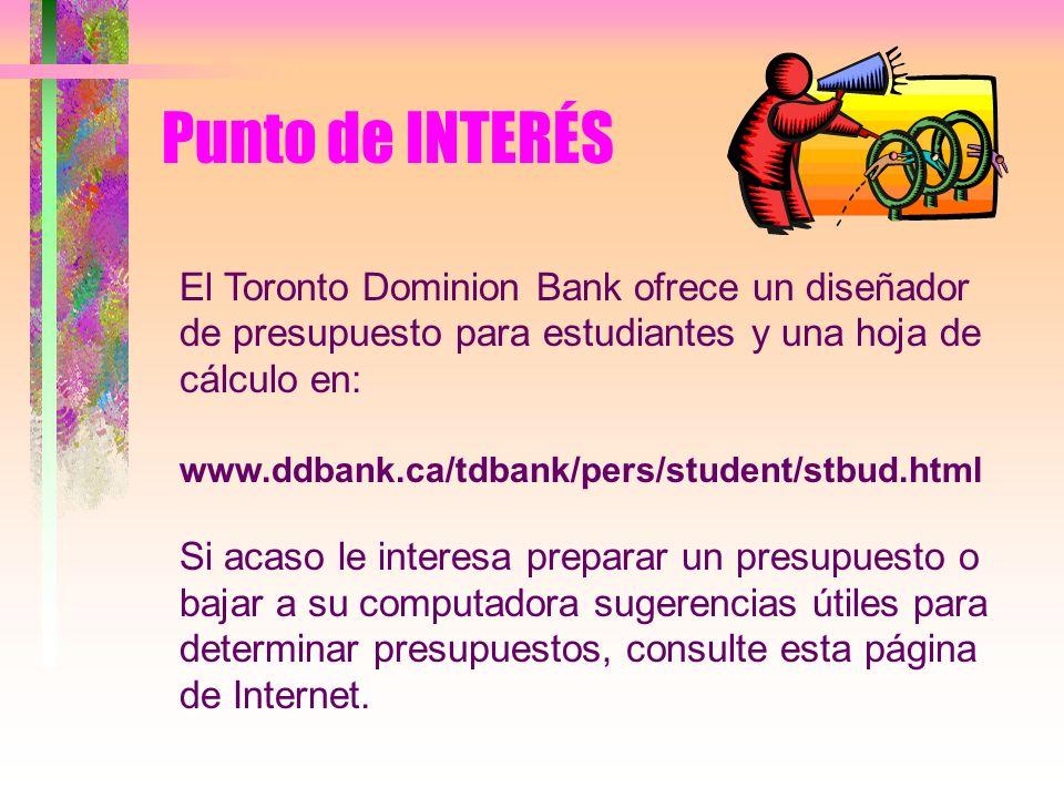 Punto de INTERÉSEl Toronto Dominion Bank ofrece un diseñador de presupuesto para estudiantes y una hoja de cálculo en: