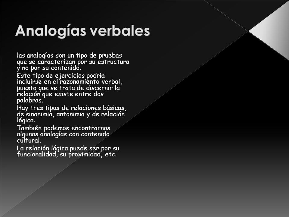 Analogías verbales las analogías son un tipo de pruebas que se caracterizan por su estructura y no por su contenido.