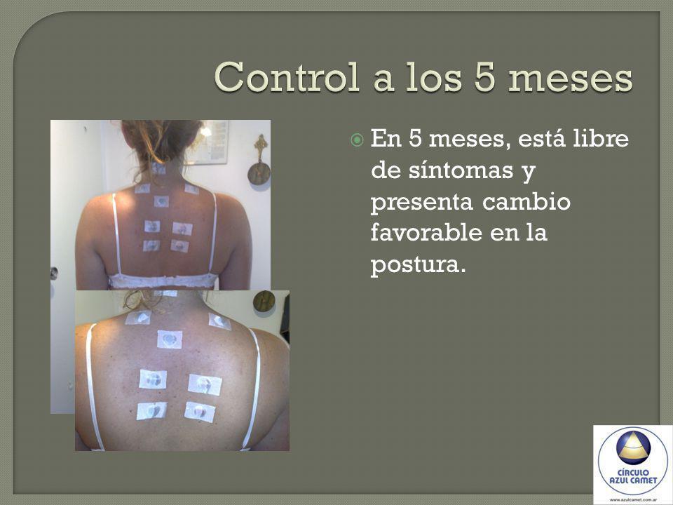 Control a los 5 meses En 5 meses, está libre de síntomas y presenta cambio favorable en la postura.