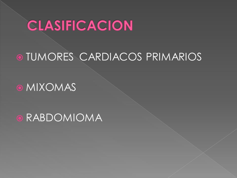 CLASIFICACION TUMORES CARDIACOS PRIMARIOS MIXOMAS RABDOMIOMA