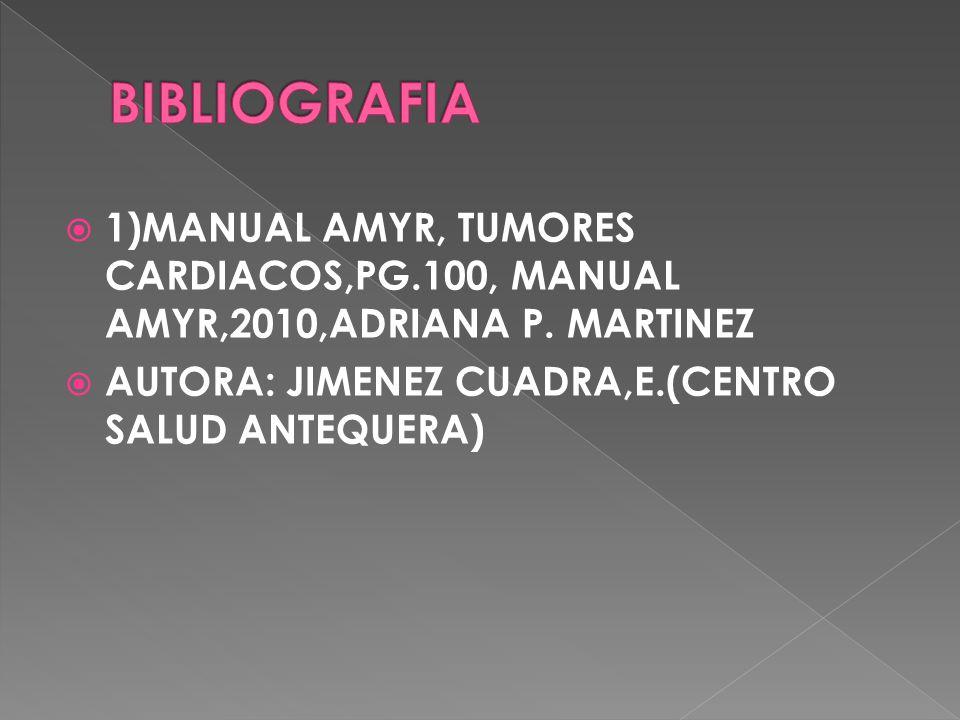 BIBLIOGRAFIA 1)MANUAL AMYR, TUMORES CARDIACOS,PG.100, MANUAL AMYR,2010,ADRIANA P.