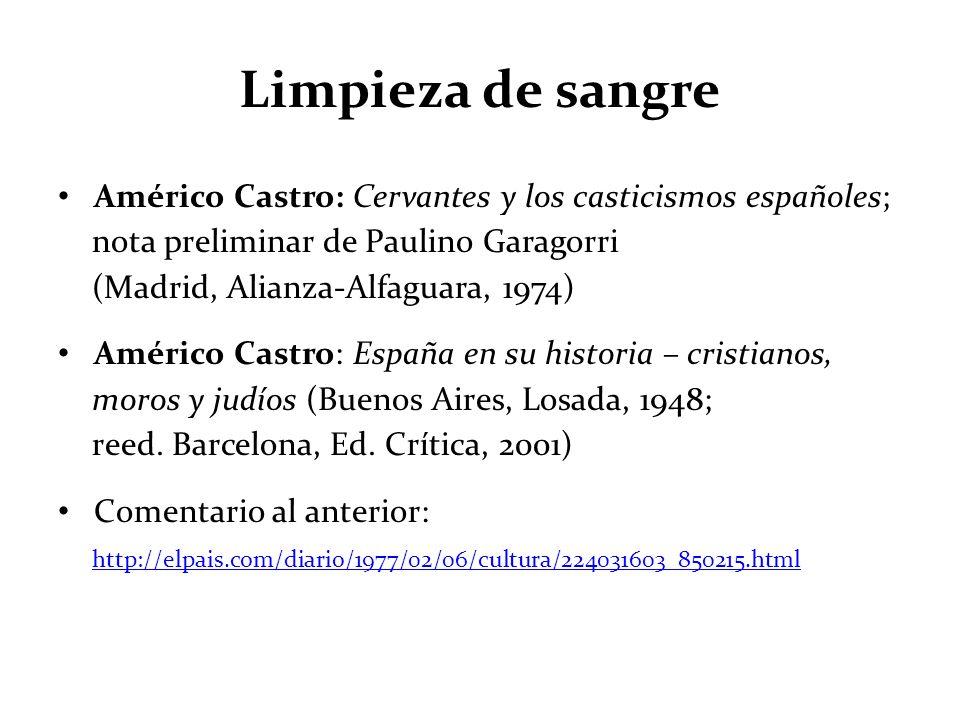 Limpieza de sangre Américo Castro: Cervantes y los casticismos españoles; nota preliminar de Paulino Garagorri (Madrid, Alianza-Alfaguara, 1974)