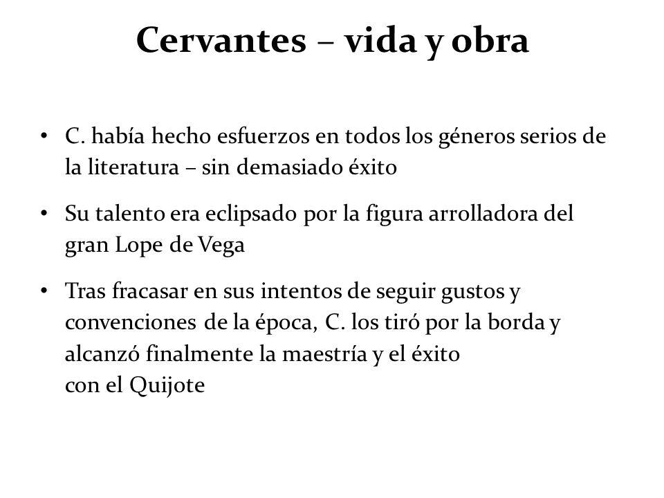 Cervantes – vida y obra C. había hecho esfuerzos en todos los géneros serios de la literatura – sin demasiado éxito.