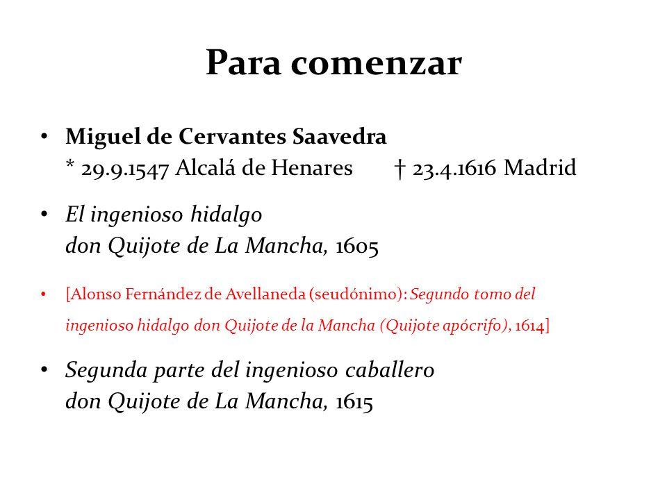Para comenzar Miguel de Cervantes Saavedra * 29.9.1547 Alcalá de Henares † 23.4.1616 Madrid.
