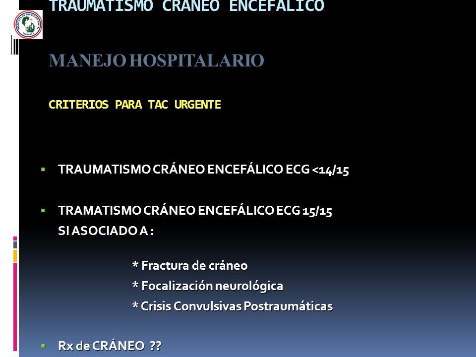 TRAUMATISMO CRÁNEO ENCEFÁLICO MANEJO HOSPITALARIO CRITERIOS PARA TAC URGENTE