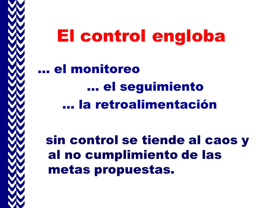 El control engloba … el monitoreo … el seguimiento