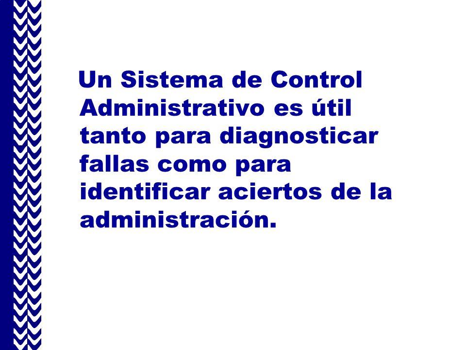 Un Sistema de Control Administrativo es útil tanto para diagnosticar fallas como para identificar aciertos de la administración.
