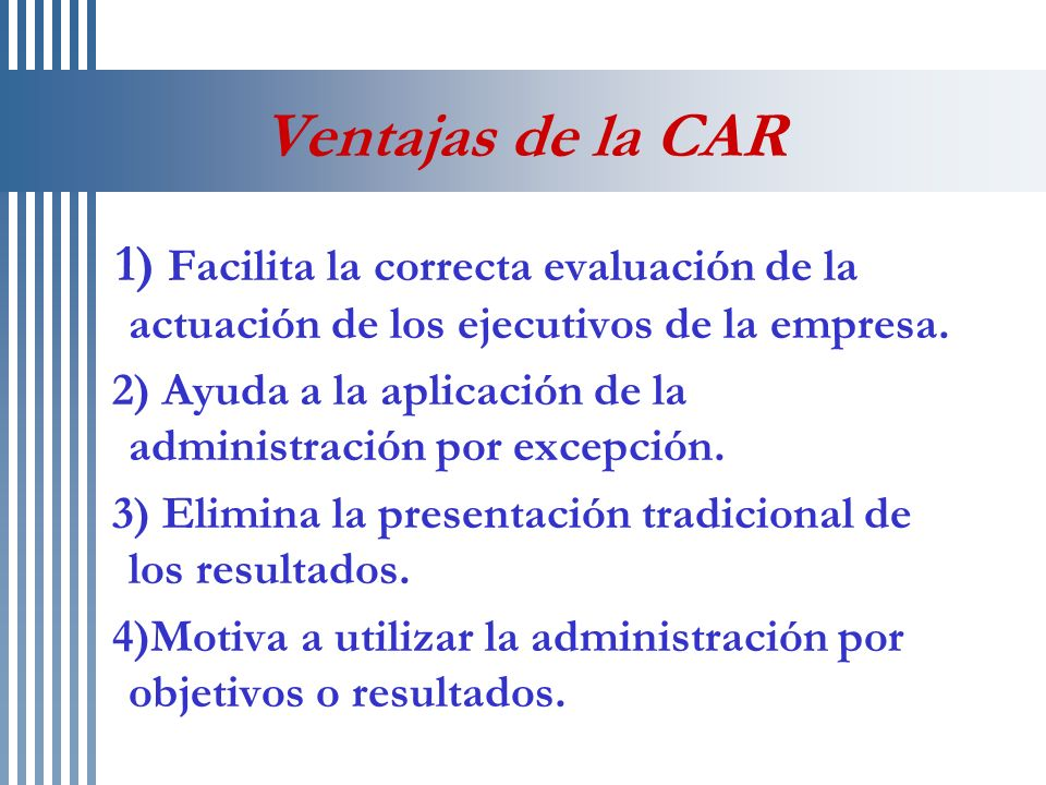 Ventajas de la CAR1) Facilita la correcta evaluación de la actuación de los ejecutivos de la empresa.