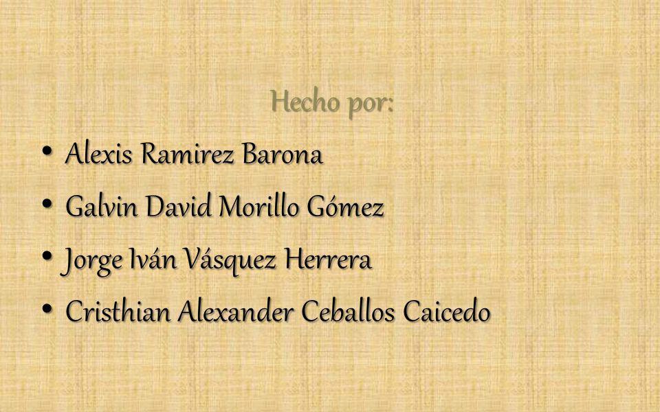 Hecho por: Alexis Ramirez Barona. Galvin David Morillo Gómez.