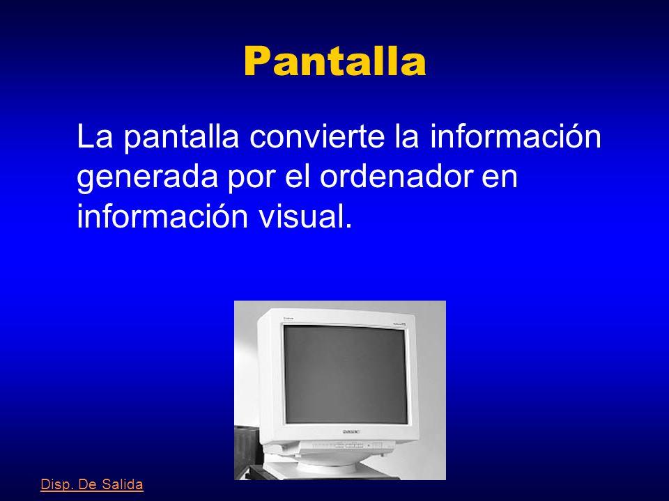 Pantalla La pantalla convierte la información generada por el ordenador en información visual.
