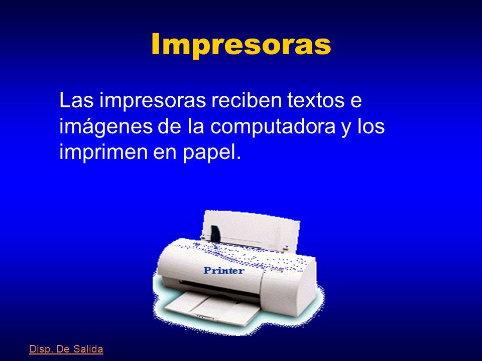 Impresoras Las impresoras reciben textos e imágenes de la computadora y los imprimen en papel.