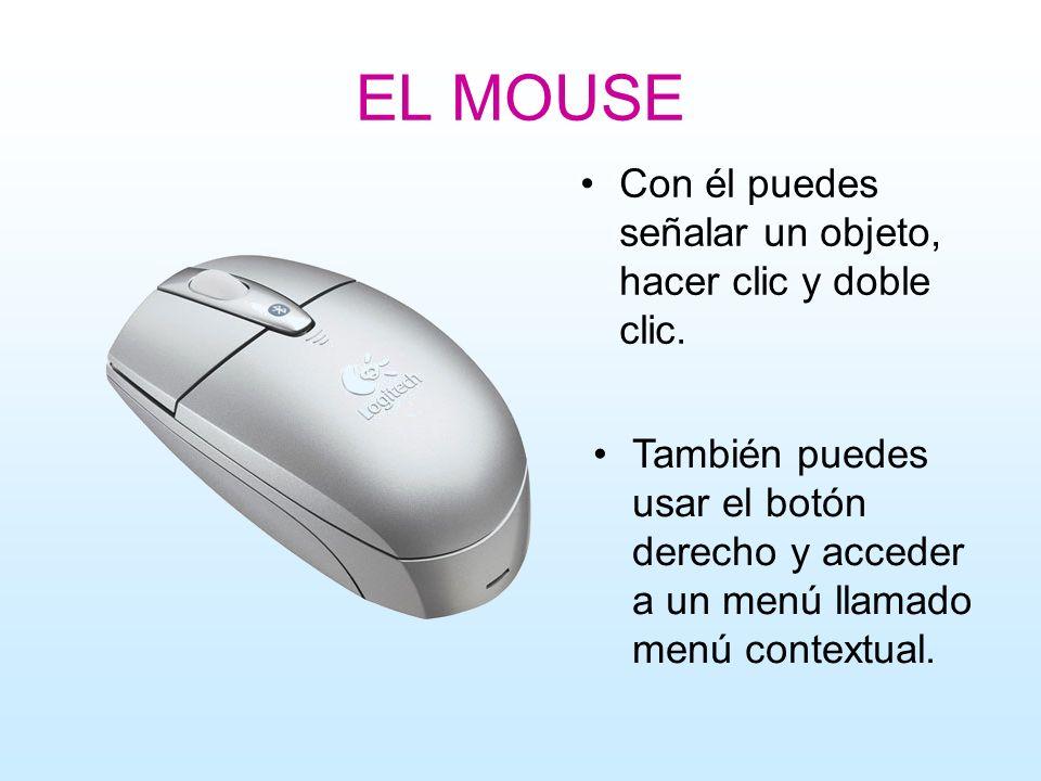 EL MOUSE Con él puedes señalar un objeto, hacer clic y doble clic.