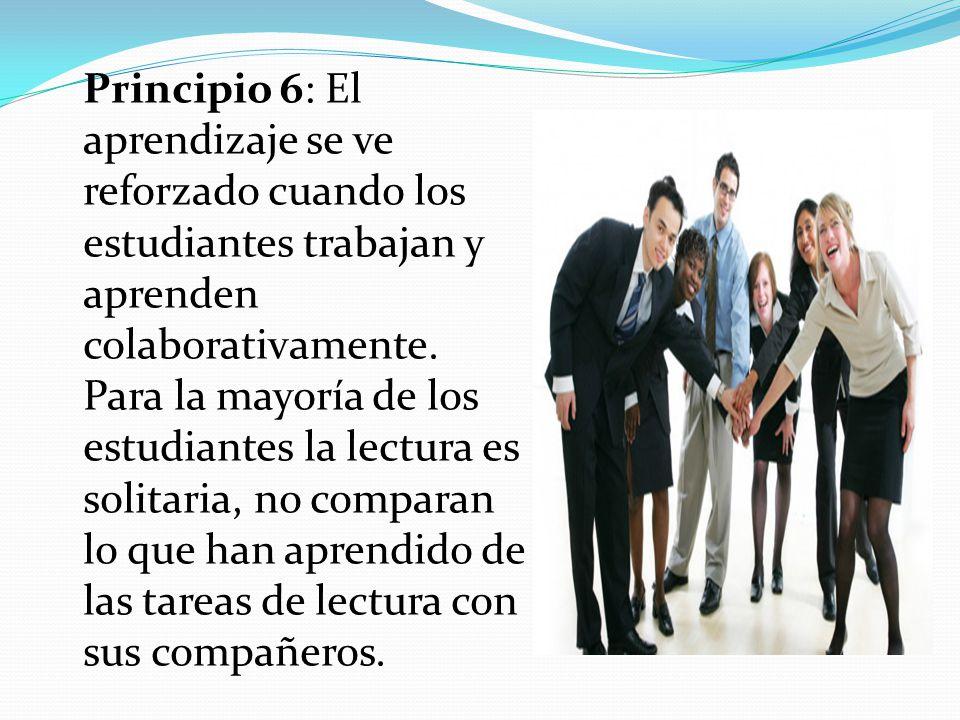 Principio 6: El aprendizaje se ve reforzado cuando los estudiantes trabajan y aprenden colaborativamente.