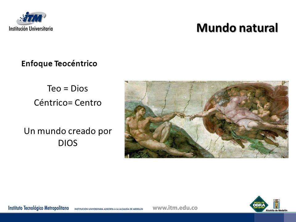 Teo = Dios Céntrico= Centro Un mundo creado por DIOS