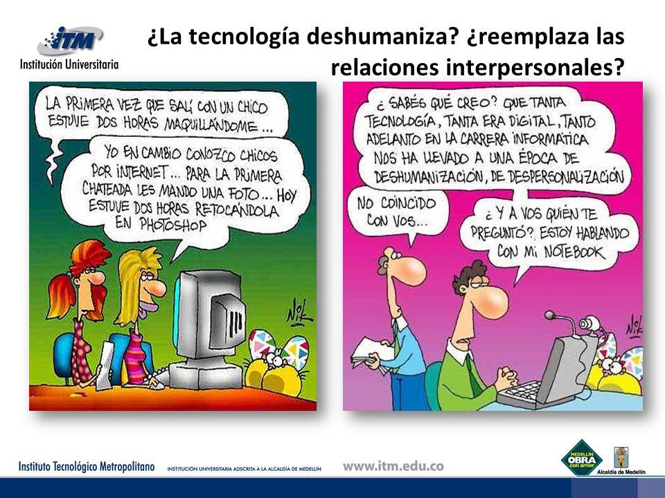 ¿La tecnología deshumaniza ¿reemplaza las relaciones interpersonales