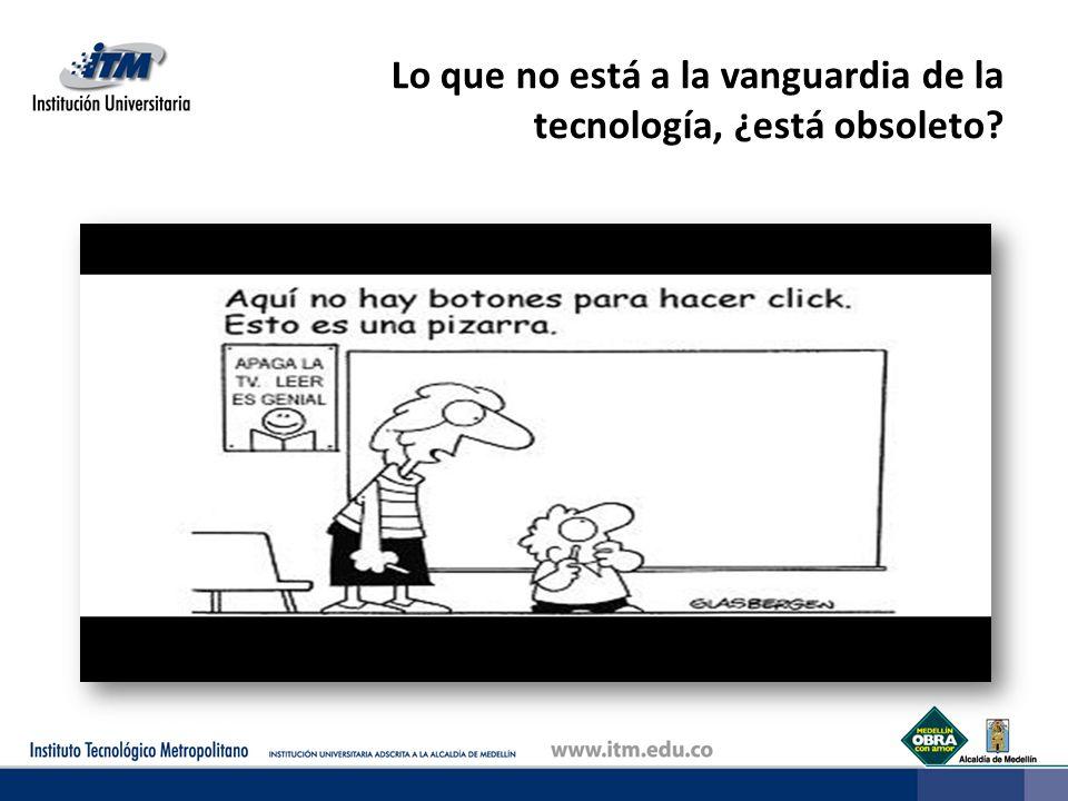 Lo que no está a la vanguardia de la tecnología, ¿está obsoleto