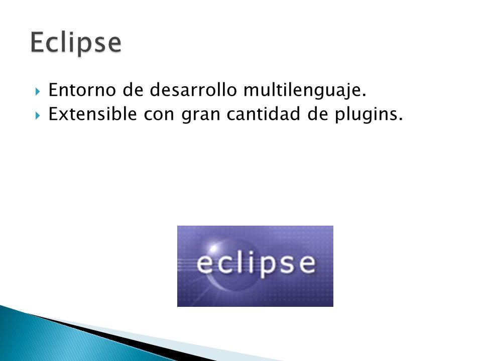 Eclipse Entorno de desarrollo multilenguaje.