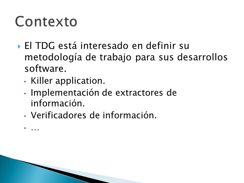 ContextoEl TDG está interesado en definir su metodología de trabajo para sus desarrollos software.