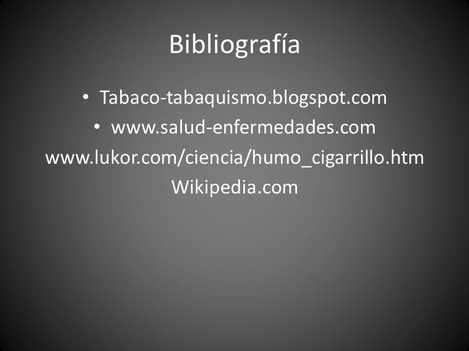 Bibliografía Tabaco-tabaquismo.blogspot.com www.salud-enfermedades.com