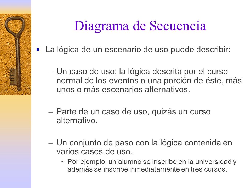 Diagrama de Secuencia La lógica de un escenario de uso puede describir: