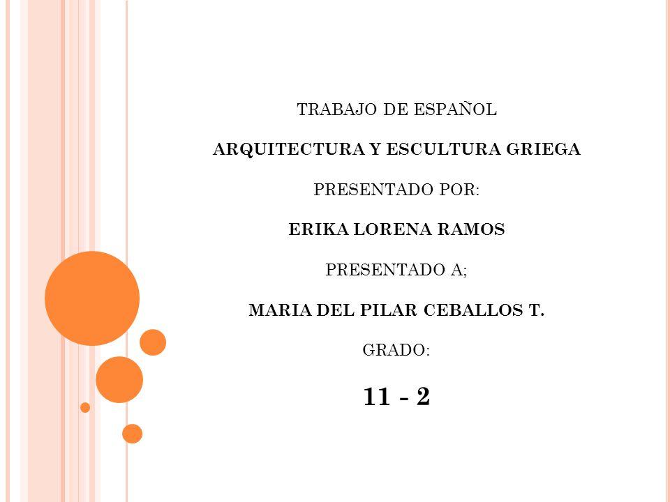 ARQUITECTURA Y ESCULTURA GRIEGA MARIA DEL PILAR CEBALLOS T.