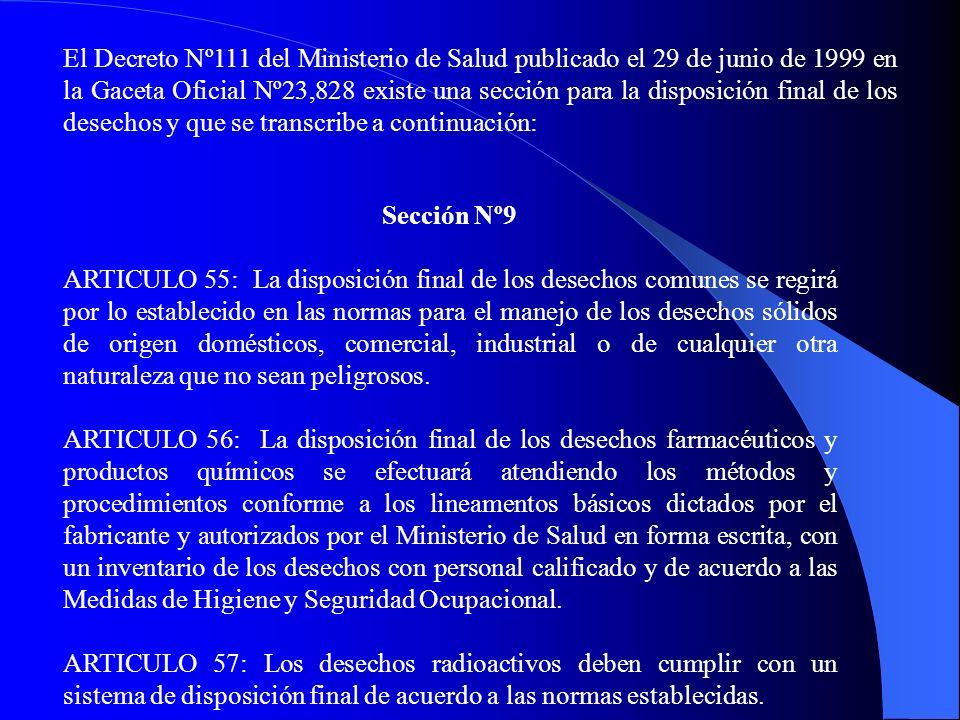 El Decreto Nº111 del Ministerio de Salud publicado el 29 de junio de 1999 en la Gaceta Oficial Nº23,828 existe una sección para la disposición final de los desechos y que se transcribe a continuación: