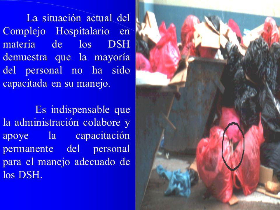 La situación actual del Complejo Hospitalario en materia de los DSH demuestra que la mayoría del personal no ha sido capacitada en su manejo.