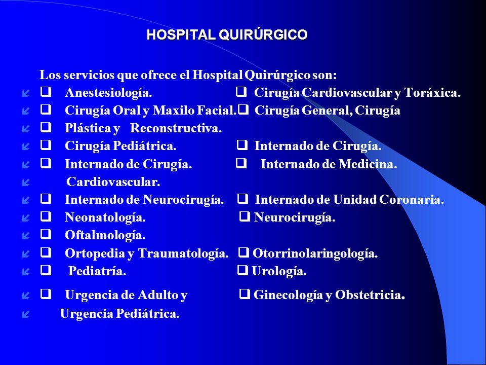 HOSPITAL QUIRÚRGICO Los servicios que ofrece el Hospital Quirúrgico son: