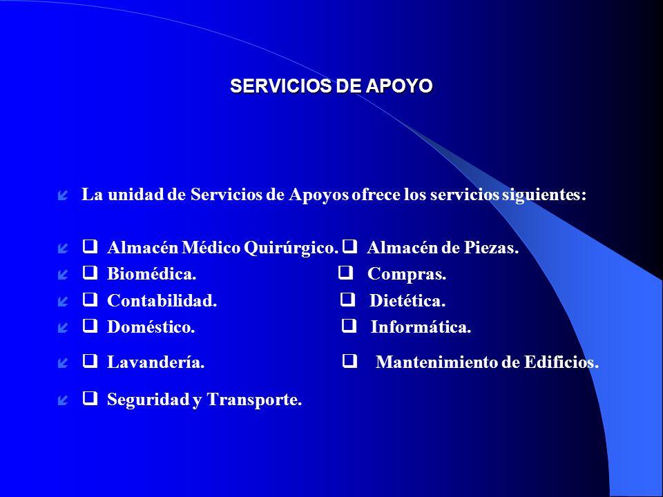 SERVICIOS DE APOYO La unidad de Servicios de Apoyos ofrece los servicios siguientes: q Almacén Médico Quirúrgico. q Almacén de Piezas.