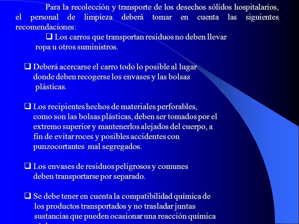 Para la recolección y transporte de los desechos sólidos hospitalarios, el personal de limpieza deberá tomar en cuenta las siguientes recomendaciones: