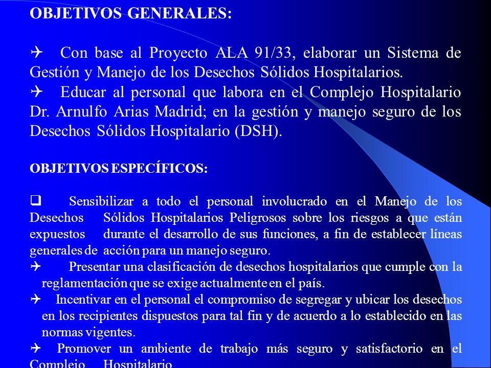 OBJETIVOS GENERALES: Q Con base al Proyecto ALA 91/33, elaborar un Sistema de Gestión y Manejo de los Desechos Sólidos Hospitalarios.
