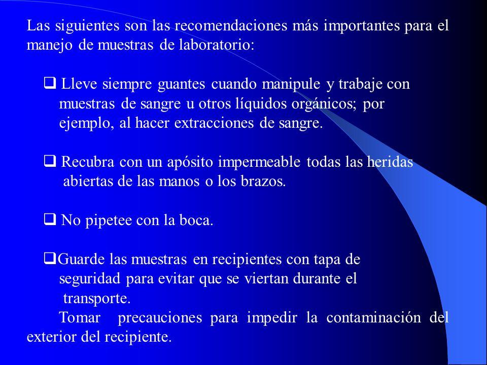Las siguientes son las recomendaciones más importantes para el manejo de muestras de laboratorio: