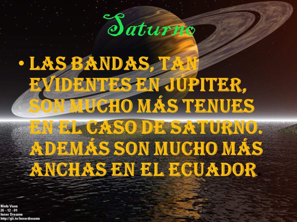 Saturno Las bandas, tan evidentes en Júpiter, son mucho más tenues en el caso de Saturno.